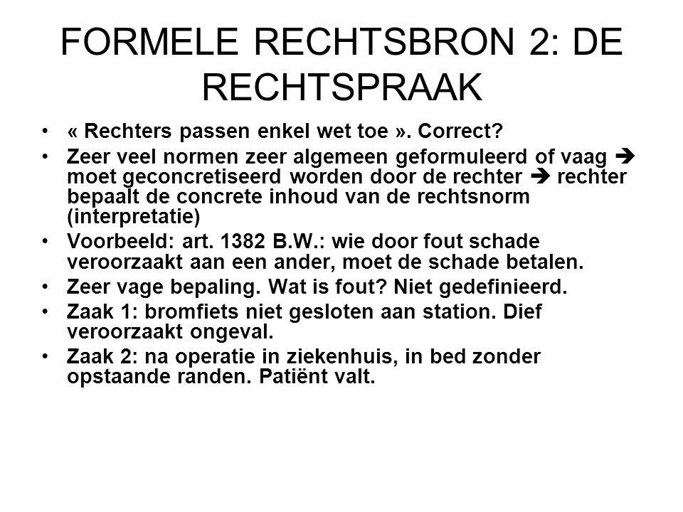 FORMELE RECHTSBRON 2: DE RECHTSPRAAK « Rechters passen enkel wet toe ».