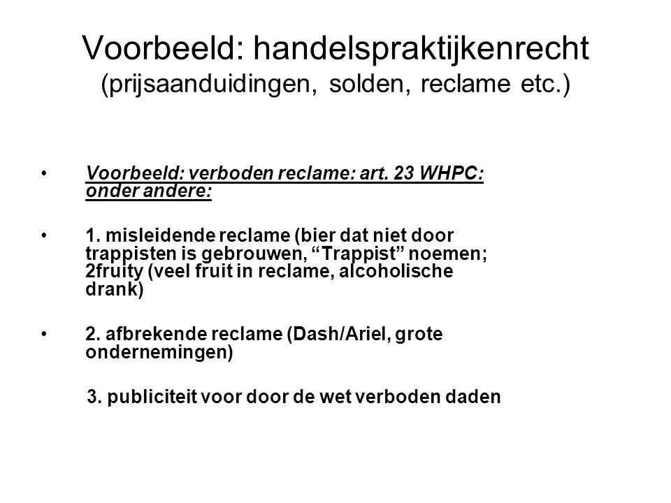 Voorbeeld: handelspraktijkenrecht (prijsaanduidingen, solden, reclame etc.) Voorbeeld: verboden reclame: art.