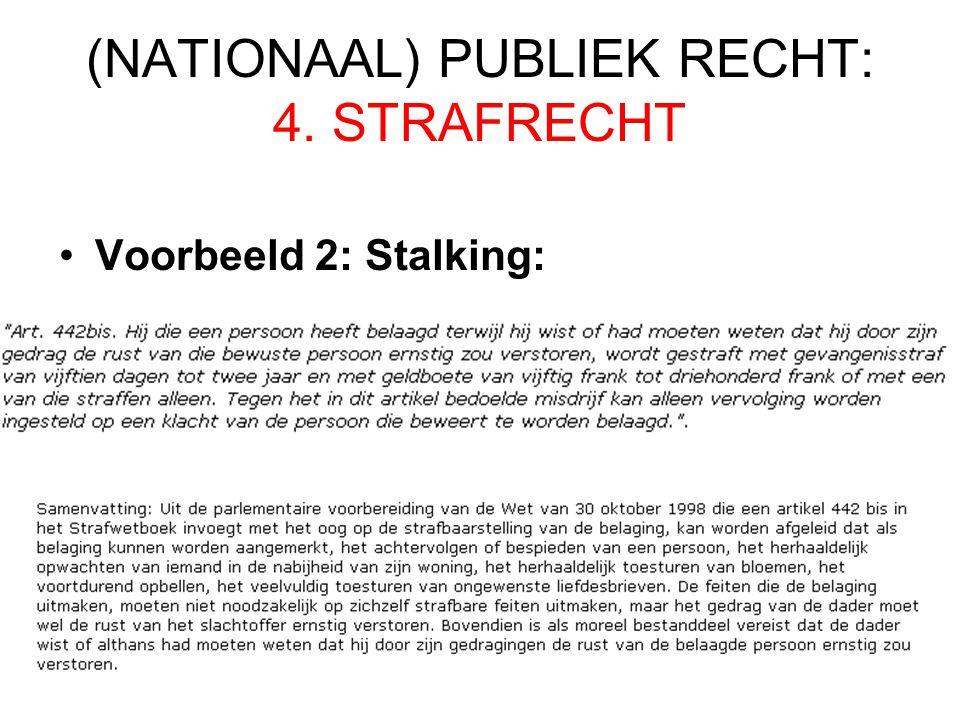 (NATIONAAL) PUBLIEK RECHT: 4. STRAFRECHT Voorbeeld 2: Stalking: