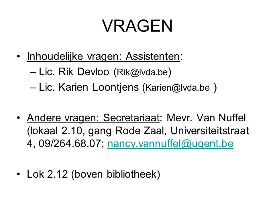 VRAGEN Inhoudelijke vragen: Assistenten: –Lic.Rik Devloo ( Rik@lvda.be ) –Lic.