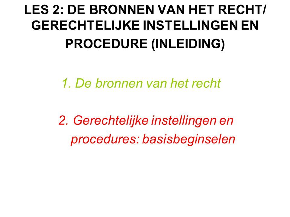LES 2: DE BRONNEN VAN HET RECHT/ GERECHTELIJKE INSTELLINGEN EN PROCEDURE (INLEIDING) 1.