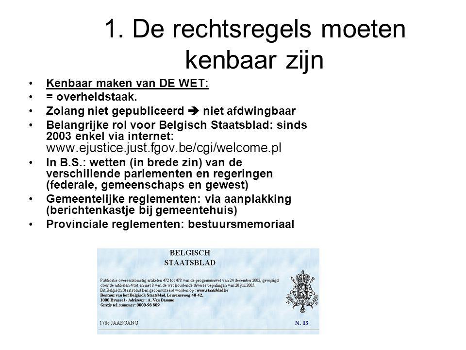 1.De rechtsregels moeten kenbaar zijn Kenbaar maken van DE WET: = overheidstaak.