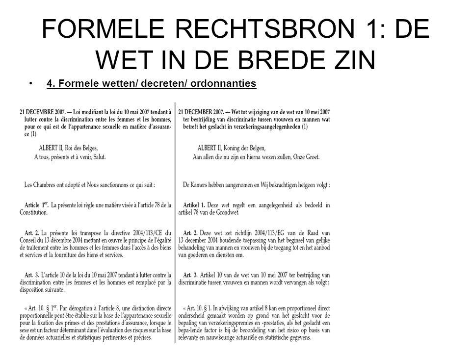 FORMELE RECHTSBRON 1: DE WET IN DE BREDE ZIN 4. Formele wetten/ decreten/ ordonnanties