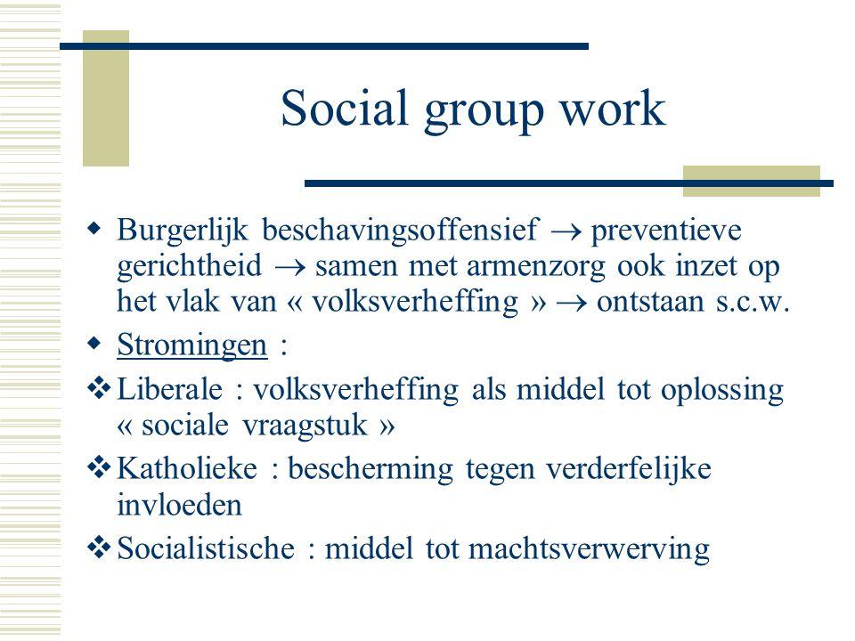 Social group work  Burgerlijk beschavingsoffensief  preventieve gerichtheid  samen met armenzorg ook inzet op het vlak van « volksverheffing »  on