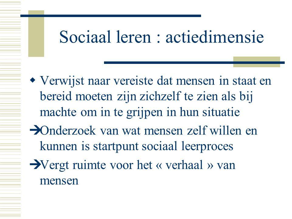 Sociaal leren : actiedimensie  Verwijst naar vereiste dat mensen in staat en bereid moeten zijn zichzelf te zien als bij machte om in te grijpen in h