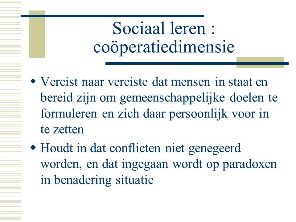 Sociaal leren : coöperatiedimensie  Vereist naar vereiste dat mensen in staat en bereid zijn om gemeenschappelijke doelen te formuleren en zich daar