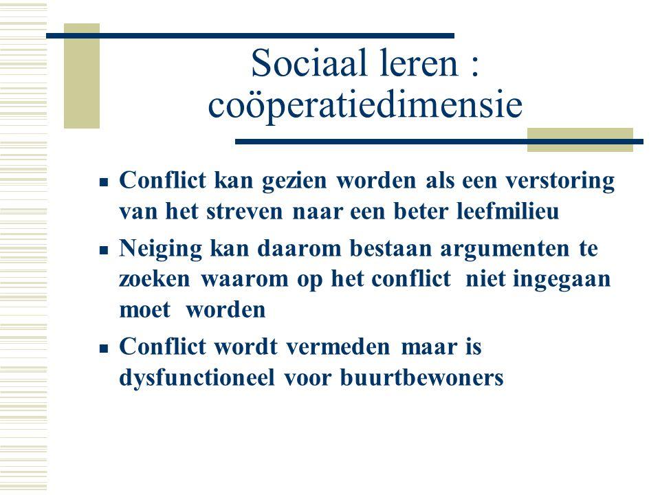 Sociaal leren : coöperatiedimensie Conflict kan gezien worden als een verstoring van het streven naar een beter leefmilieu Neiging kan daarom bestaan
