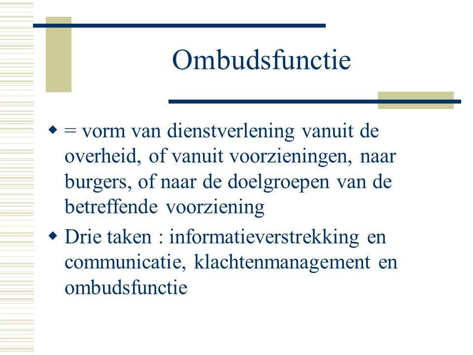 Ombudsfunctie  = vorm van dienstverlening vanuit de overheid, of vanuit voorzieningen, naar burgers, of naar de doelgroepen van de betreffende voorzi