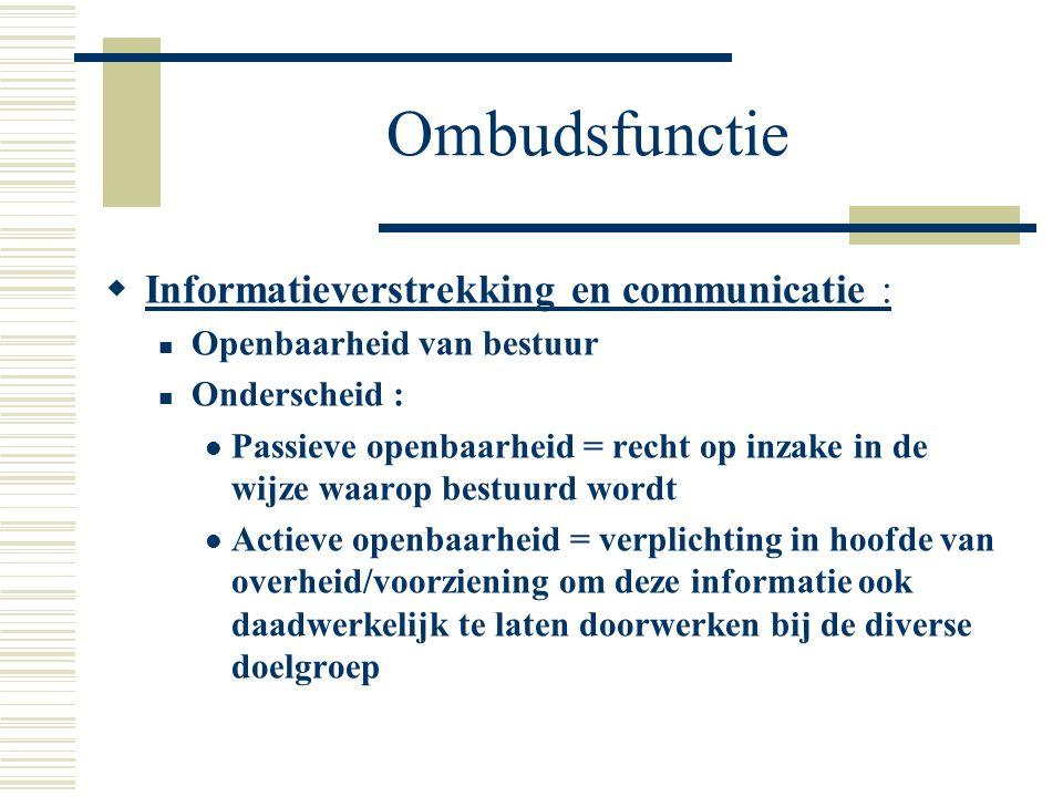 Ombudsfunctie  Informatieverstrekking en communicatie : Openbaarheid van bestuur Onderscheid : Passieve openbaarheid = recht op inzake in de wijze wa