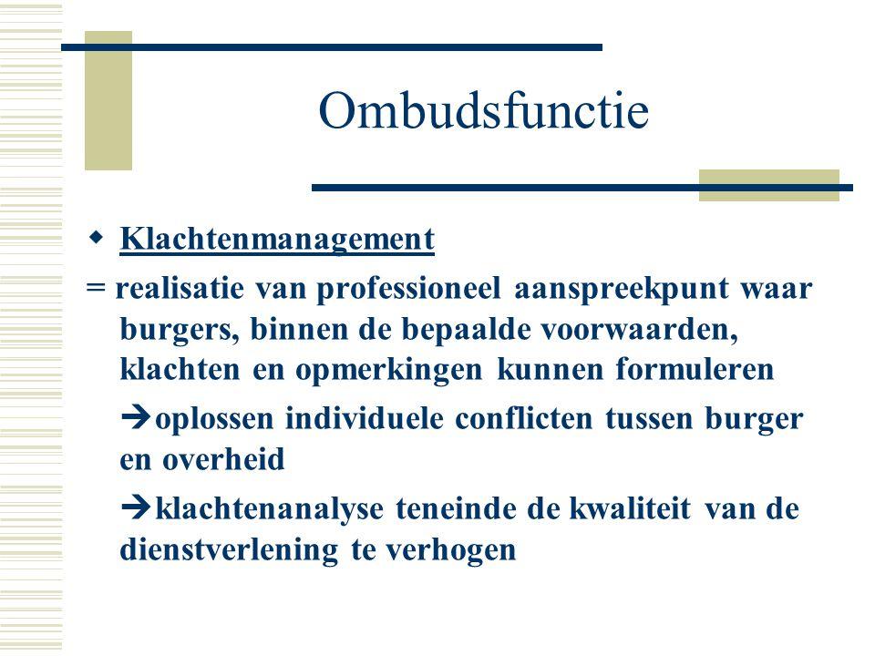 Ombudsfunctie  Klachtenmanagement = realisatie van professioneel aanspreekpunt waar burgers, binnen de bepaalde voorwaarden, klachten en opmerkingen
