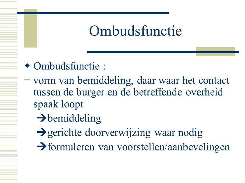 Ombudsfunctie  Ombudsfunctie : = vorm van bemiddeling, daar waar het contact tussen de burger en de betreffende overheid spaak loopt  bemiddeling 