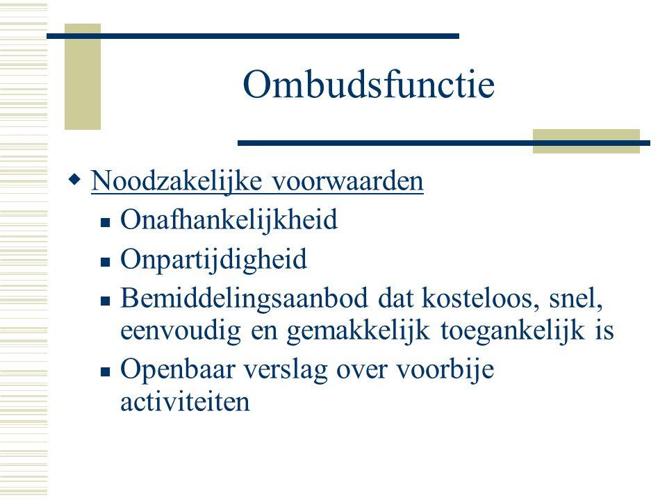 Ombudsfunctie  Noodzakelijke voorwaarden Onafhankelijkheid Onpartijdigheid Bemiddelingsaanbod dat kosteloos, snel, eenvoudig en gemakkelijk toegankel