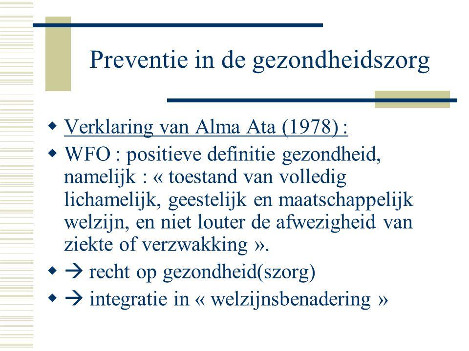 Preventie in de gezondheidszorg  Verklaring van Alma Ata (1978) :  WFO : positieve definitie gezondheid, namelijk : « toestand van volledig lichamel