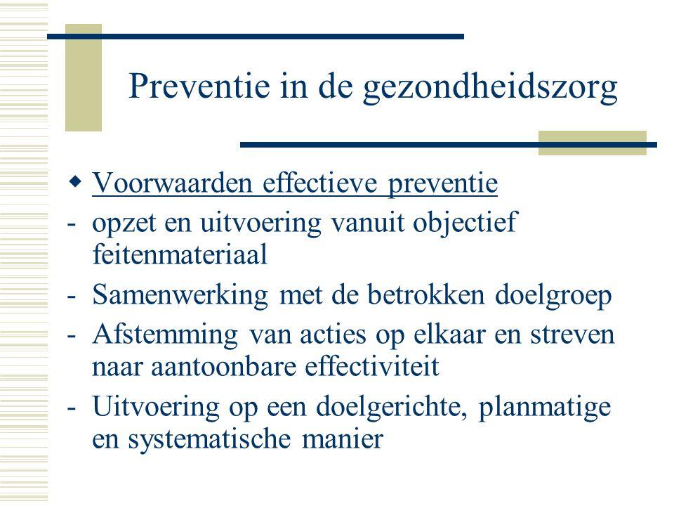 Preventie in de gezondheidszorg  Voorwaarden effectieve preventie -opzet en uitvoering vanuit objectief feitenmateriaal -Samenwerking met de betrokke