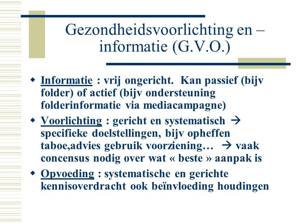 Gezondheidsvoorlichting en – informatie (G.V.O.)  Informatie : vrij ongericht. Kan passief (bijv folder) of actief (bijv ondersteuning folderinformat