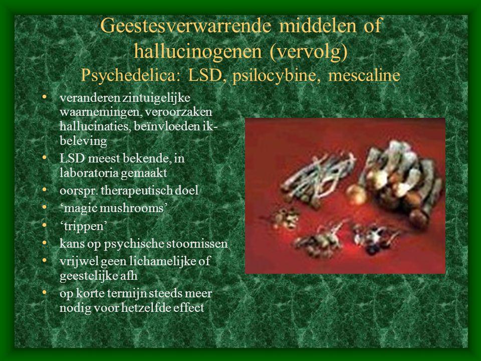 Geestesverwarrende middelen of hallucinogenen (vervolg) Psychedelica: LSD, psilocybine, mescaline veranderen zintuigelijke waarnemingen, veroorzaken h