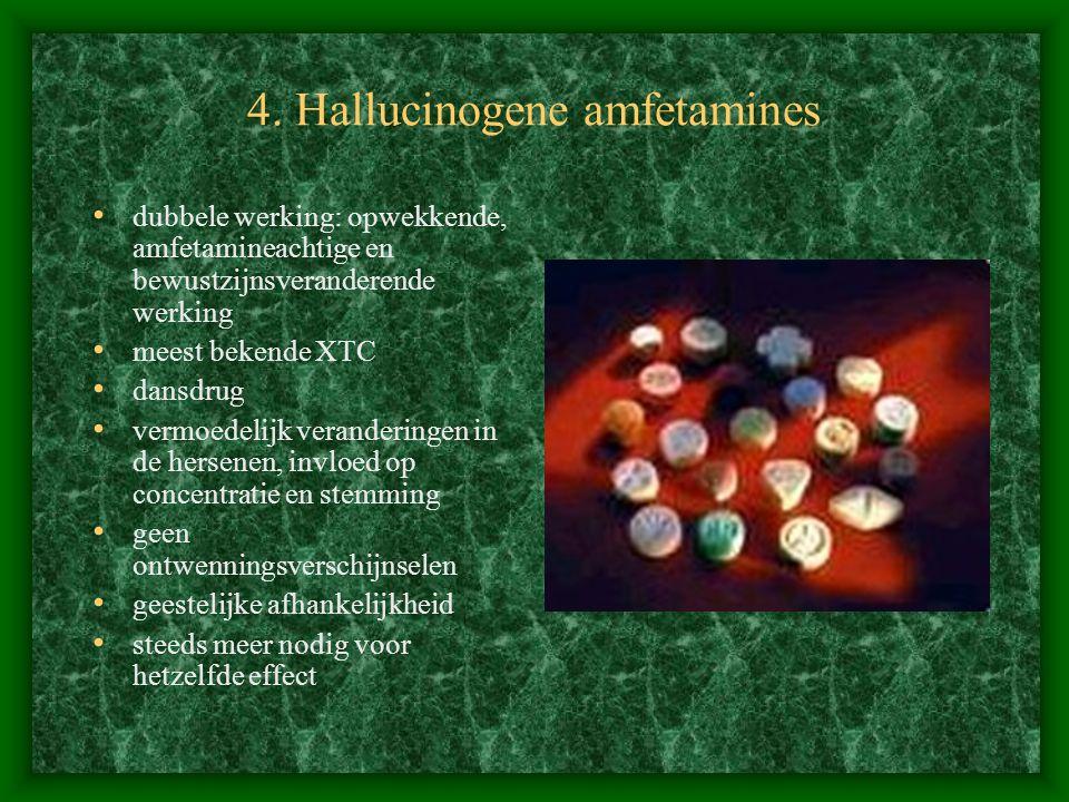 4. Hallucinogene amfetamines dubbele werking: opwekkende, amfetamineachtige en bewustzijnsveranderende werking meest bekende XTC dansdrug vermoedelijk