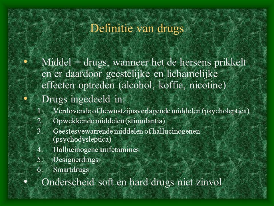 Definitie van drugs Middel = drugs, wanneer het de hersens prikkelt en er daardoor geestelijke en lichamelijke effecten optreden (alcohol, koffie, nic