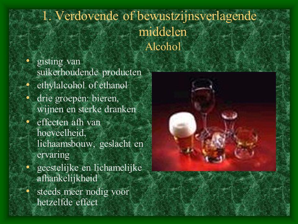 1. Verdovende of bewustzijnsverlagende middelen Alcohol gisting van suikerhoudende producten ethylalcohol of ethanol drie groepen: bieren, wijnen en s
