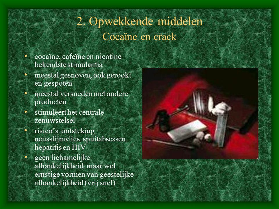 2. Opwekkende middelen Cocaïne en crack cocaïne, cafeïne en nicotine bekendste stimulantia meestal gesnoven, ook gerookt en gespoten meestal versneden