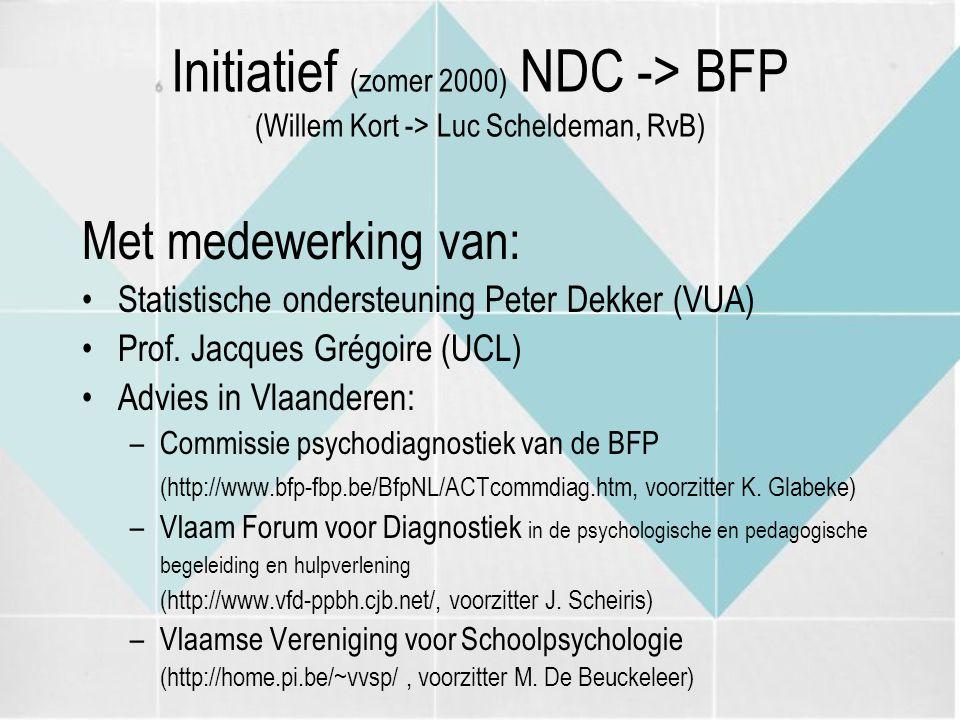 Initiatief (zomer 2000) NDC -> BFP (Willem Kort -> Luc Scheldeman, RvB) Met medewerking van: Statistische ondersteuning Peter Dekker (VUA) Prof. Jacqu