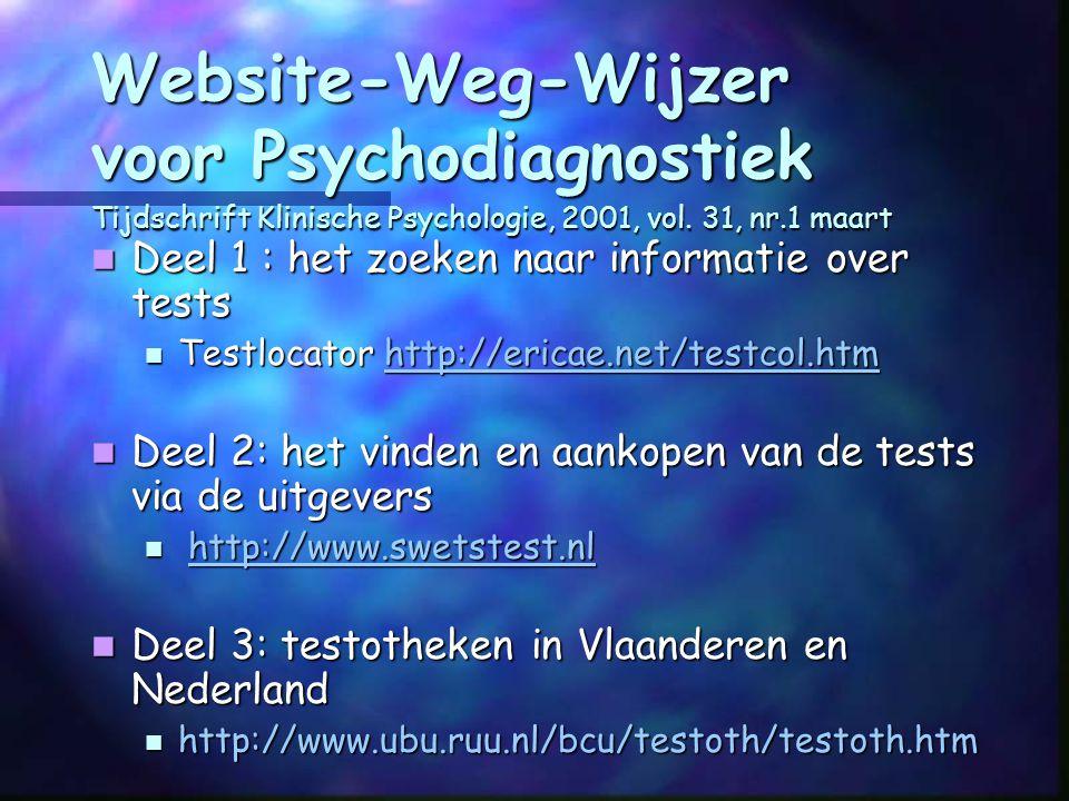 Wetenschappelijk Onderzoek – Testadaptatie Wetenschappelijk Onderzoek – Testadaptatie (WISC-III, Dyslexia Screening Test, 16PF, DAT, Tedi-Math…) Testklas (geïnformatiseerde psychodiagnostiek) Testklas (geïnformatiseerde psychodiagnostiek) Website Weg Wijzer Psychodiagnostiek , M.Schittekatte in: Tijdschrift Klinische Psychologie nr 1, 2, 3 in 2001 Testotheek Testotheek (300 & > 1000 paper & pencil testen) (300 & > 1000 paper & pencil testen) Website Website
