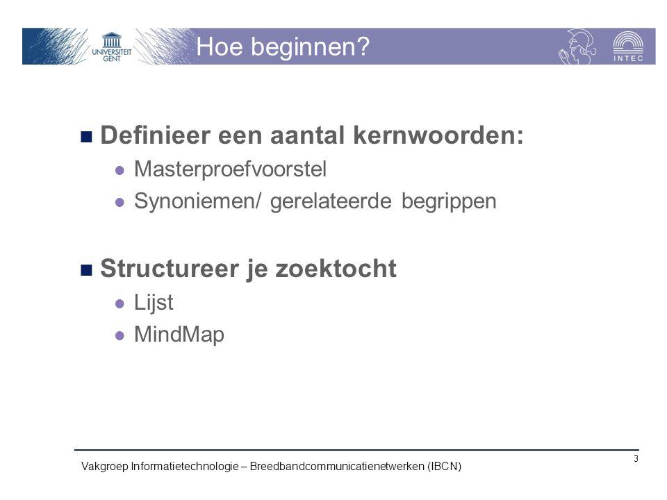 Hoe beginnen? Definieer een aantal kernwoorden: Masterproefvoorstel Synoniemen/ gerelateerde begrippen Structureer je zoektocht Lijst MindMap Vakgroep