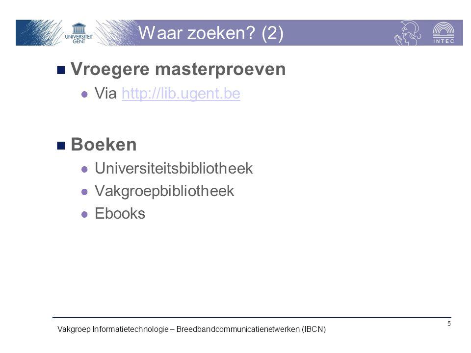 Waar zoeken? (2) Vroegere masterproeven Via http://lib.ugent.behttp://lib.ugent.be Boeken Universiteitsbibliotheek Vakgroepbibliotheek Ebooks Vakgroep
