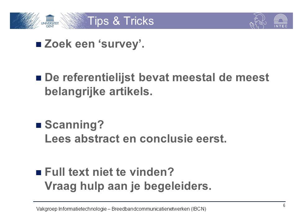 Tips & Tricks Zoek een 'survey'. De referentielijst bevat meestal de meest belangrijke artikels. Scanning? Lees abstract en conclusie eerst. Full text