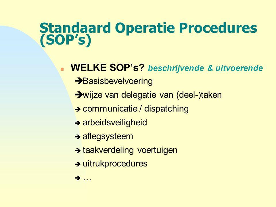 Standaard Operatie Procedures (SOP's) n WELKE SOP's? beschrijvende & uitvoerende  Basisbevelvoering  wijze van delegatie van (deel-)taken  communic