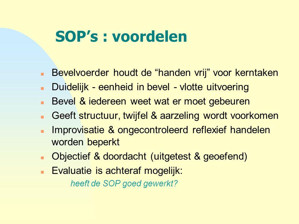 """SOP's : voordelen n Bevelvoerder houdt de """"handen vrij"""" voor kerntaken n Duidelijk - eenheid in bevel - vlotte uitvoering n Bevel & iedereen weet wat"""