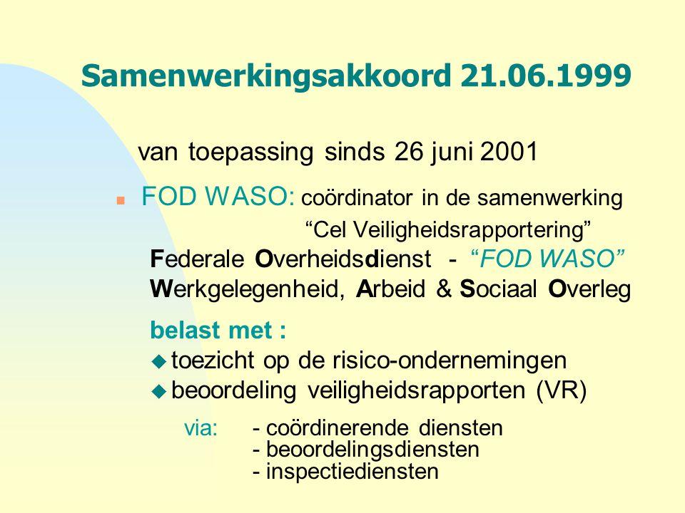 """Samenwerkingsakkoord 21.06.1999 van toepassing sinds 26 juni 2001 n FOD WASO: coördinator in de samenwerking """"Cel Veiligheidsrapportering"""" Federale Ov"""