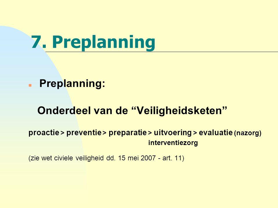 """7. Preplanning n Preplanning: Onderdeel van de """"Veiligheidsketen"""" proactie > preventie > preparatie > uitvoering > evaluatie (nazorg) interventiezorg"""