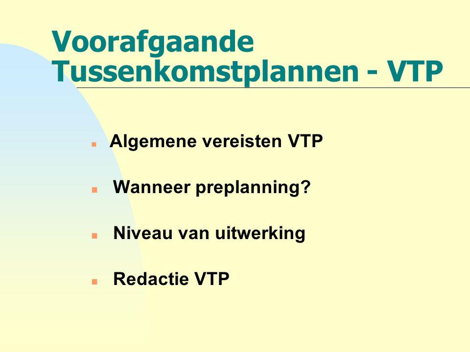 Voorafgaande Tussenkomstplannen - VTP n Algemene vereisten VTP n Wanneer preplanning? n Niveau van uitwerking n Redactie VTP