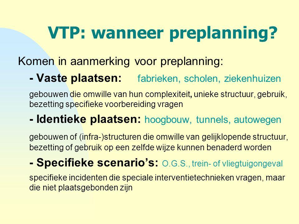 VTP: wanneer preplanning? Komen in aanmerking voor preplanning: - Vaste plaatsen: fabrieken, scholen, ziekenhuizen gebouwen die omwille van hun comple