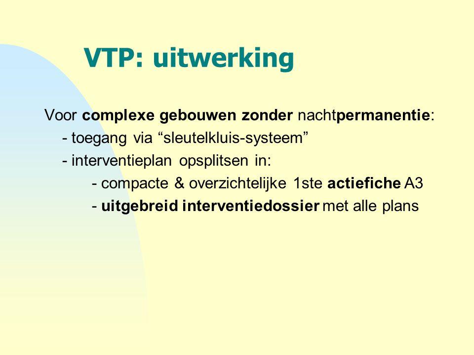 """VTP: uitwerking Voor complexe gebouwen zonder nachtpermanentie: - toegang via """"sleutelkluis-systeem"""" - interventieplan opsplitsen in: - compacte & ove"""