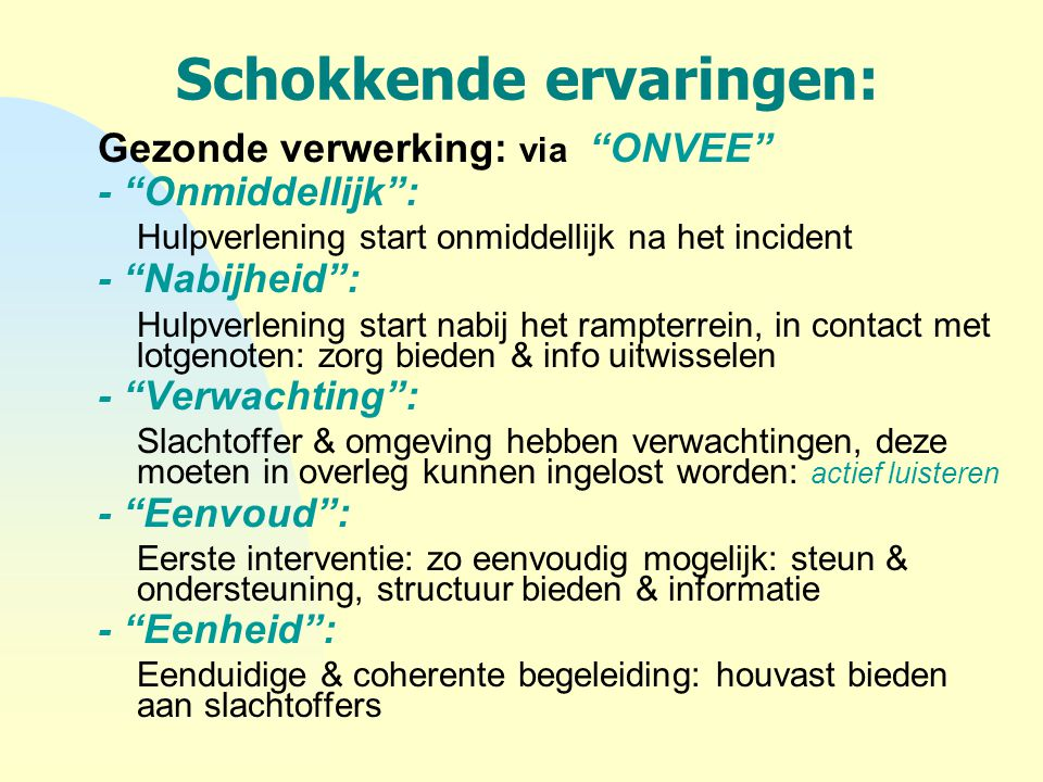 """Schokkende ervaringen: Gezonde verwerking: via """"ONVEE"""" - """"Onmiddellijk"""": Hulpverlening start onmiddellijk na het incident - """"Nabijheid"""": Hulpverlening"""