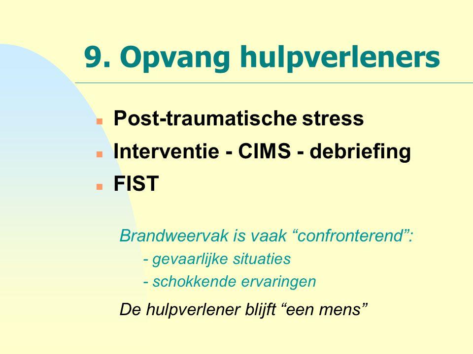 "9. Opvang hulpverleners n Post-traumatische stress n Interventie - CIMS - debriefing n FIST Brandweervak is vaak ""confronterend"": - gevaarlijke situat"