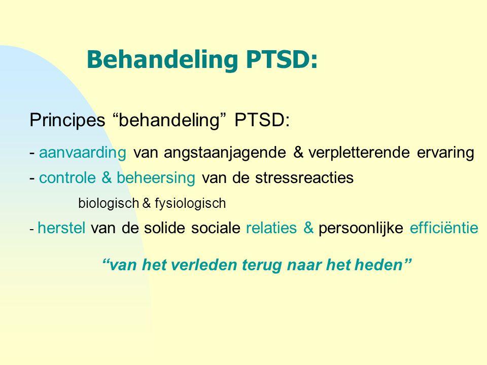 """Behandeling PTSD: Principes """"behandeling"""" PTSD: - aanvaarding van angstaanjagende & verpletterende ervaring - controle & beheersing van de stressreact"""