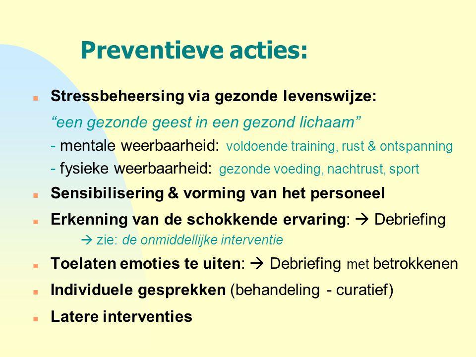 """Preventieve acties: n Stressbeheersing via gezonde levenswijze: """"een gezonde geest in een gezond lichaam"""" - mentale weerbaarheid: voldoende training,"""