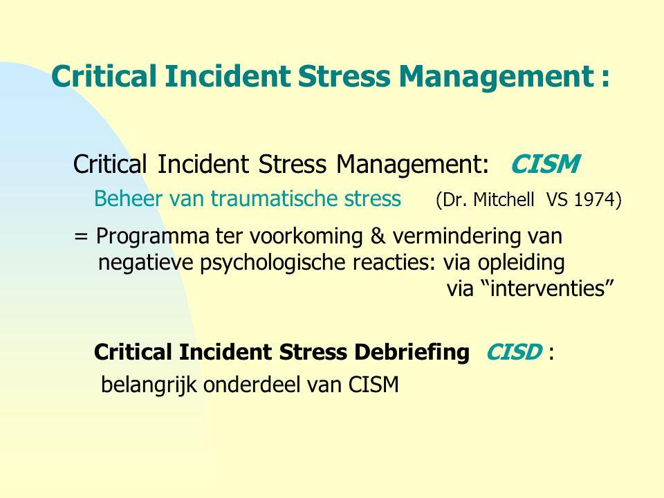 Critical Incident Stress Management : Critical Incident Stress Management: CISM Beheer van traumatische stress (Dr. Mitchell VS 1974) = Programma ter