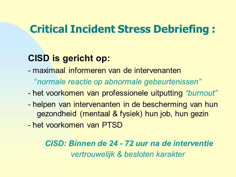 """Critical Incident Stress Debriefing : CISD is gericht op: - maximaal informeren van de intervenanten """"normale reactie op abnormale gebeurtenissen"""" - h"""