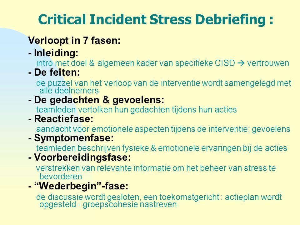 Critical Incident Stress Debriefing : Verloopt in 7 fasen: - Inleiding: intro met doel & algemeen kader van specifieke CISD  vertrouwen - De feiten: