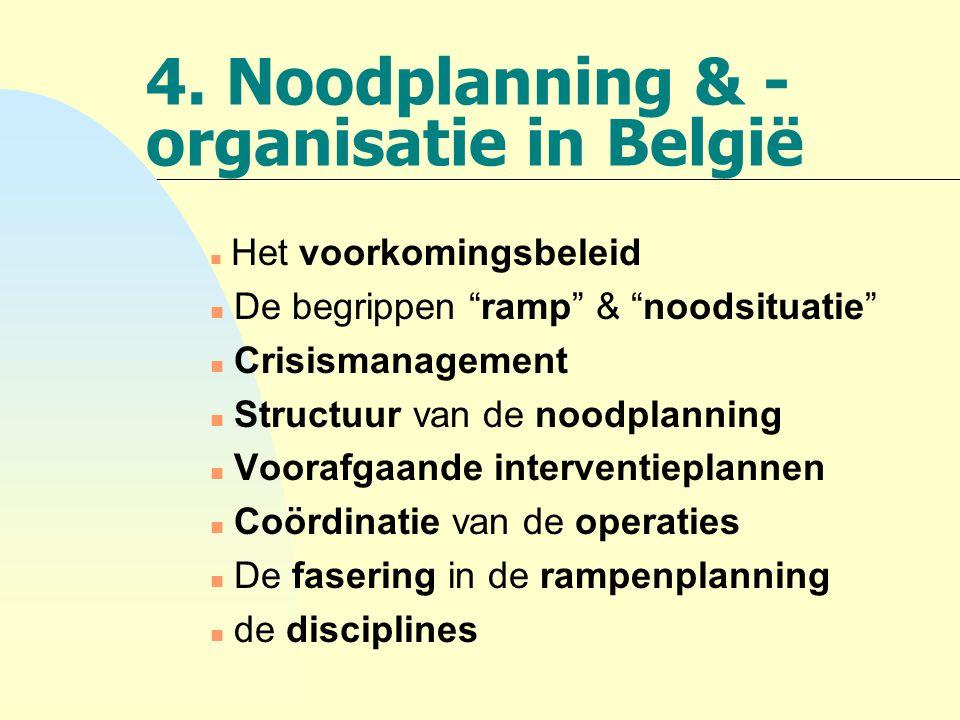 """4. Noodplanning & - organisatie in België n Het voorkomingsbeleid n De begrippen """"ramp"""" & """"noodsituatie"""" n Crisismanagement n Structuur van de noodpla"""