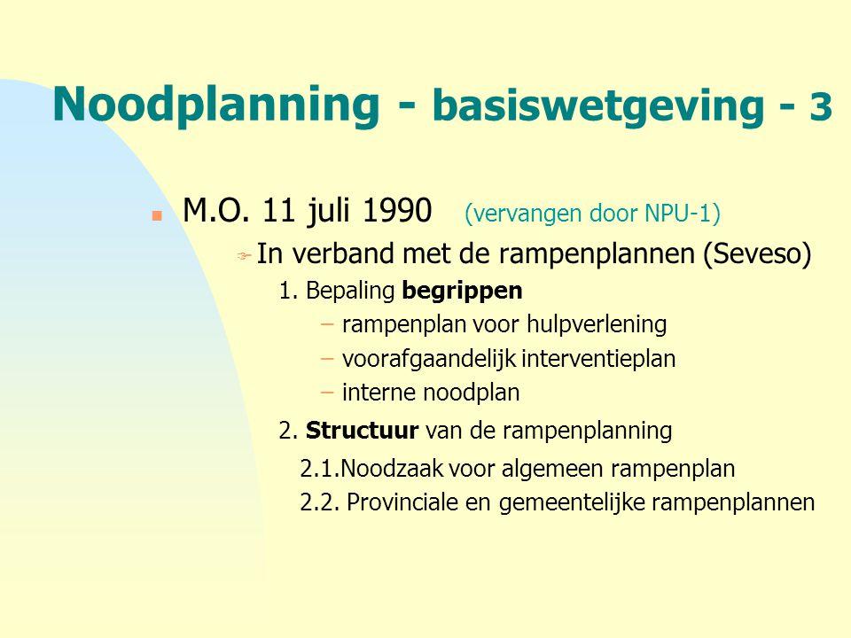 Noodplanning - basiswetgeving - 3 n M.O. 11 juli 1990 (vervangen door NPU-1) F In verband met de rampenplannen (Seveso) 1. Bepaling begrippen –rampenp
