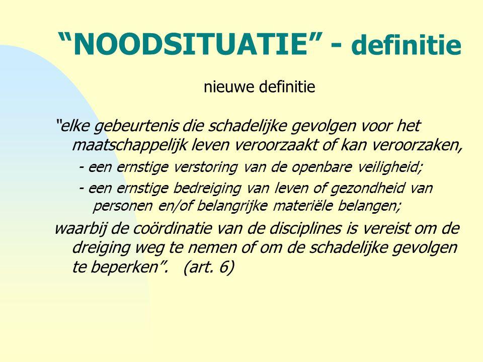 """""""NOODSITUATIE"""" - definitie nieuwe definitie """"elke gebeurtenis die schadelijke gevolgen voor het maatschappelijk leven veroorzaakt of kan veroorzaken,"""