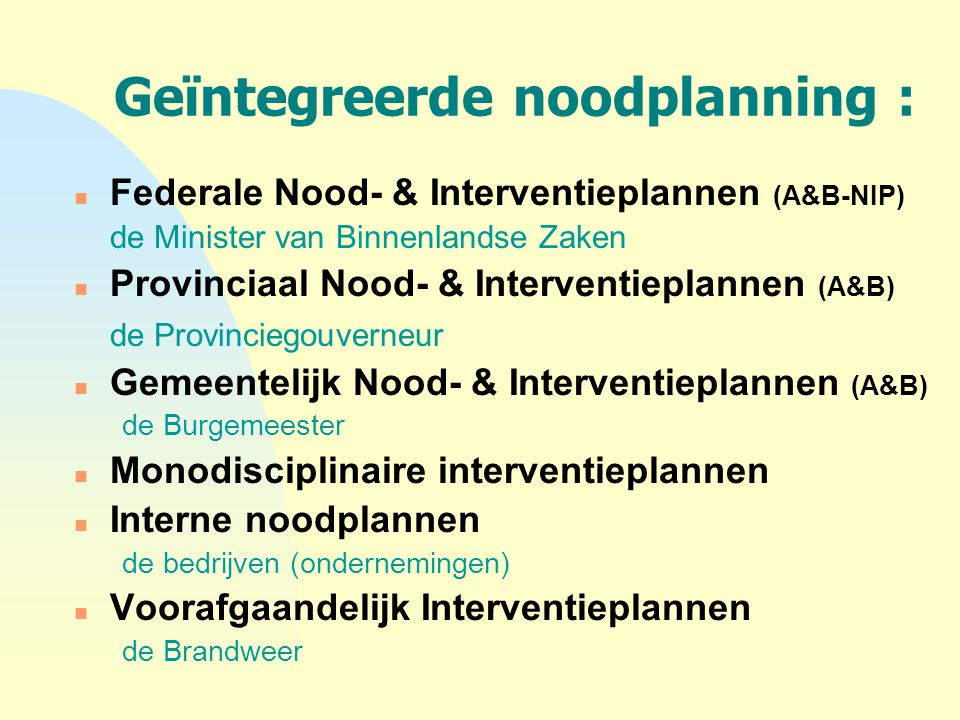 Geïntegreerde noodplanning : n Federale Nood- & Interventieplannen (A&B-NIP) de Minister van Binnenlandse Zaken n Provinciaal Nood- & Interventieplann