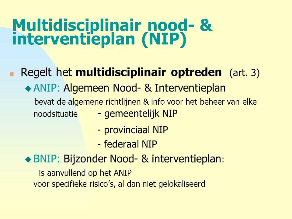 Multidisciplinair nood- & interventieplan (NIP) n Regelt het multidisciplinair optreden (art. 3) u ANIP: Algemeen Nood- & Interventieplan bevat de alg