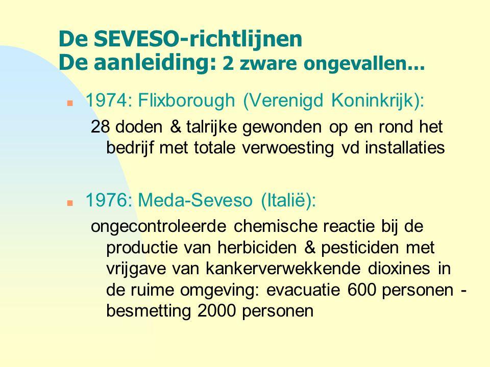 De SEVESO-richtlijnen De aanleiding: 2 zware ongevallen... n 1974: Flixborough (Verenigd Koninkrijk): 28 doden & talrijke gewonden op en rond het bedr