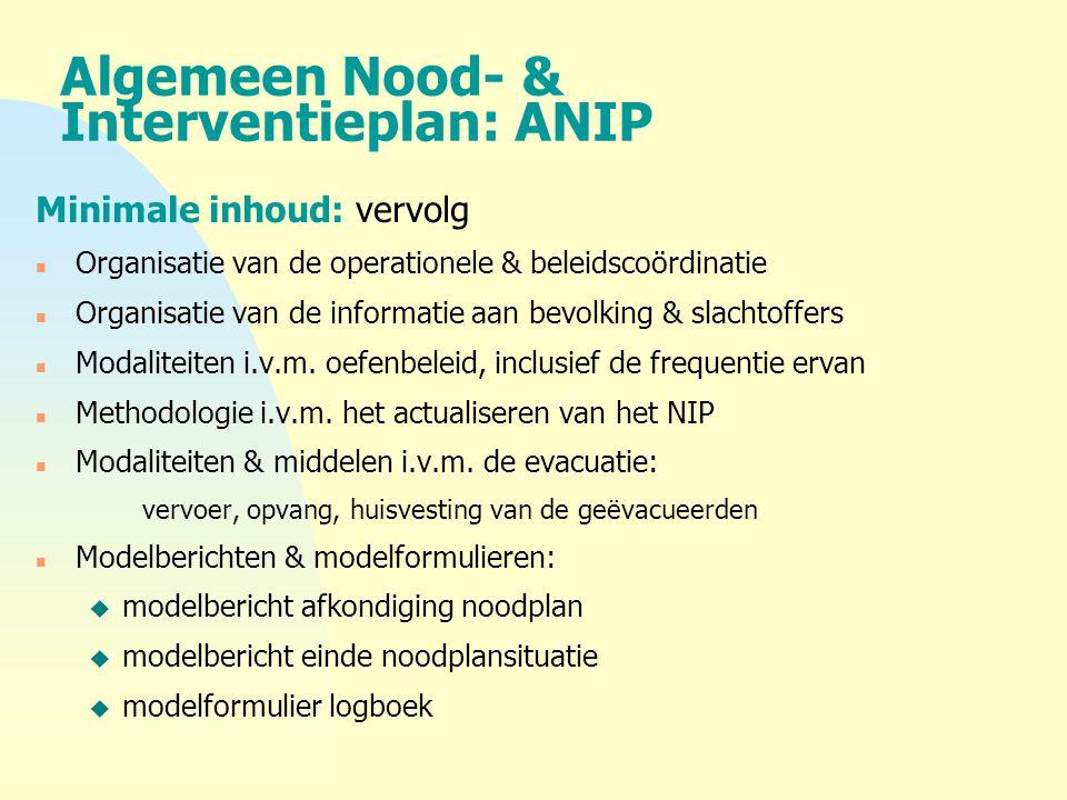 Algemeen Nood- & Interventieplan: ANIP Minimale inhoud:vervolg n Organisatie van de operationele & beleidscoördinatie n Organisatie van de informatie